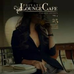 Private Lounge Cafe Vol 4 - 25 Delicious Lounge Anthems (No. 2)