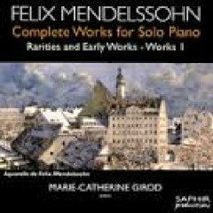 Mendelssohn - Complete Works For Solo Piano - Rarities And Early Works - Works 1