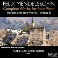 Mendelssohn - Complete Works For Solo Piano - Rarities And Early Works - Works 2