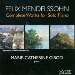 Mendelssohn - Complete Works For Solo Piano Disc 6 (No. 1) - Marie-Catherine Girod