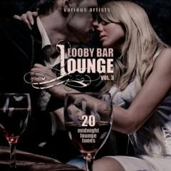 Lobby Bar Lounge Vol 3 - 20 Midnight Lounge Tunes (No. 2)