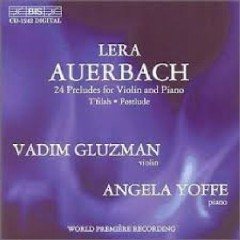 Auerbach - 24 Preludes For Violin & Piano (No. 2) - Vadim Gluzman,Angela Yoffe,Lera Auerbach