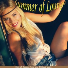 Summer Of Lounge - Best Of Relaxed Cafe And Chillout Music