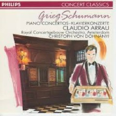 Grieg & Schumann - Piano Concertos - Claudio Arrau, Royal Concertgebouw Orchestra, Christoph von Dohnanyi