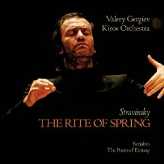 Igor Stravinsky - The Rite Of Spring; Alexander Scriabin - The Poem Of Ecstasy - Valery Gergiev, Kirov Orchestra