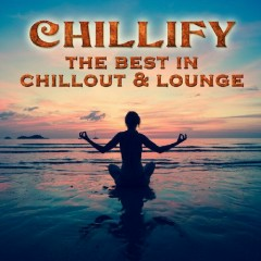 Chillify The Best In Chillout & Lounge (No. 1)