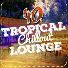 40 Tropical Chillout Lounge (No. 3)