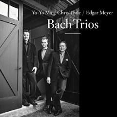 Bach Trios - Yo Yo Ma, Chris Thile, Edgar Meyer