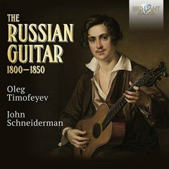 The Russian Guitar 1800 - 1850 (No. 4) - Oleg Timofeyev, John Schneiderman