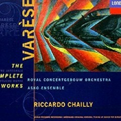 Varèse - The Complete Works CD 1 - Riccardo Chailly, Royal Concertgebouw Orchestra