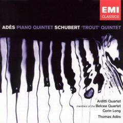 Adès - Piano Quintet; Schubert - Trout Quintet - Arditti Quartet, Belcea Quartet