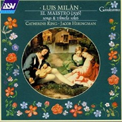 Luis Milan - El Maestro - Songs & Vihuela Solos (No. 1) - Jacob Heringman, Catherine  King