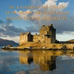 In A Garden So Green, Lute Music Of Scotland (No. 1)