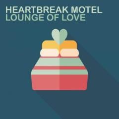 Heartbreak Motel - Lounge Of Love (No. 2)