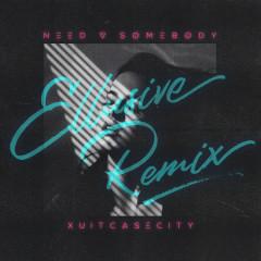 Need Somebody (Ellusive Remix) - Xuitcasecity