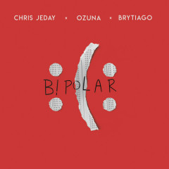 Bipolar (Single) - Chris Jeday, Ozuna, Brytiago