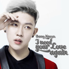 I Need Your Love Again - Dany Nguyễn