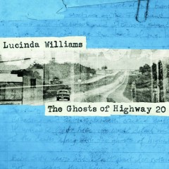 The Ghosts Of Highway 20 (CD1) - Lucinda Williams