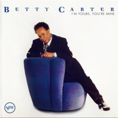 I'm Yours, You're Mine - Betty Carter