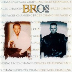 Changing Faces - Bros