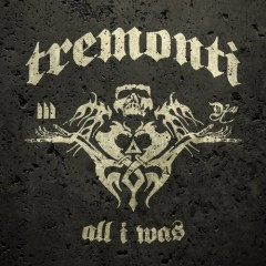 All I Was - Tremonti