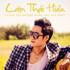 Những Sáng Tác Hay Nhất Của Nhạc Sĩ Lâm Thái Hiền - Various Artists,Lâm Thái Hiền