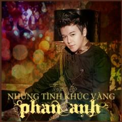 Tuyển Tập Những Tình Khúc Vàng - Phan Anh ((Ca Sỹ))