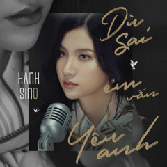 Dù Sai Em Vẫn Yêu Anh (Single) - Hạnh Sino
