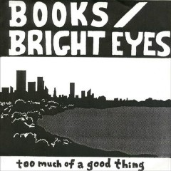 Too Much Of A Good Thing Is A Good Thing - Books,Bright Eyes