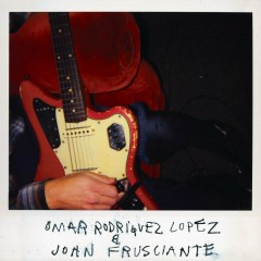 Omar Rodriguez Lopez & John Frusciante - Omar Rodriguez Lopez,John Frusciante