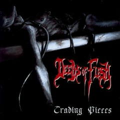 Trading Pieces - Deeds Of Flesh