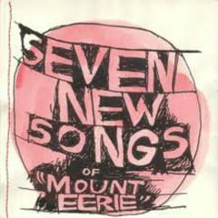 Seven New Songs Of Mount Eerie