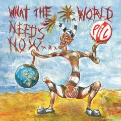 What The World Needs Now… - Public Image Ltd