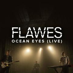 Ocean Eyes (Live) (Single) - FLAWES