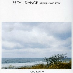 petal dance Original Piano Score - Yoko Kanno