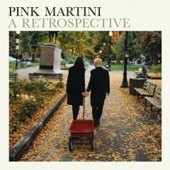 A Retrospective (CD1) - Pink Martini