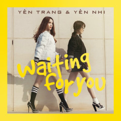 Waiting For You - Yến Trang,Yến Nhi