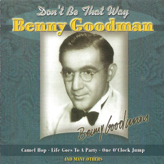 The King Of Swing (1928-1949):  Don't Be That Way