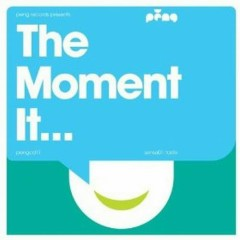 The Moment It