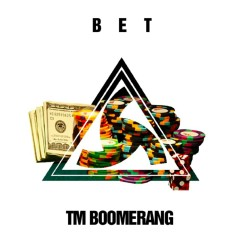 Bet (Single) - TM Boomerang