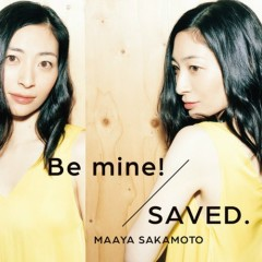 Be mine!/SAVED. - Maaya Sakamoto
