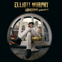 Aquashow Deconstructed - Elliott Murphy
