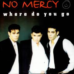 Where Do You Go (Single) - No Mercy