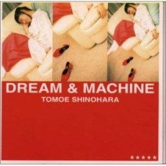 DREAM&MACHINE - Tomoe Shinohara