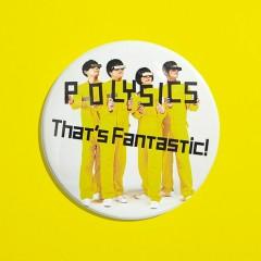 That's Fantastic! - POLYSICS