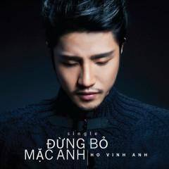 Đừng Bỏ Mặc Anh (Single) - Hồ Vĩnh Anh