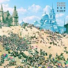 Sun Giant - Fleet Foxes