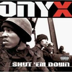 Shut 'Em Down (CD2) - Onyx