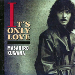 IT'S ONLY LOVE - Kuwana Masahiro