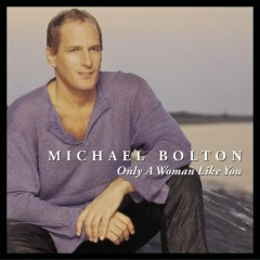 Only A Woman Like You - Michael Bolton